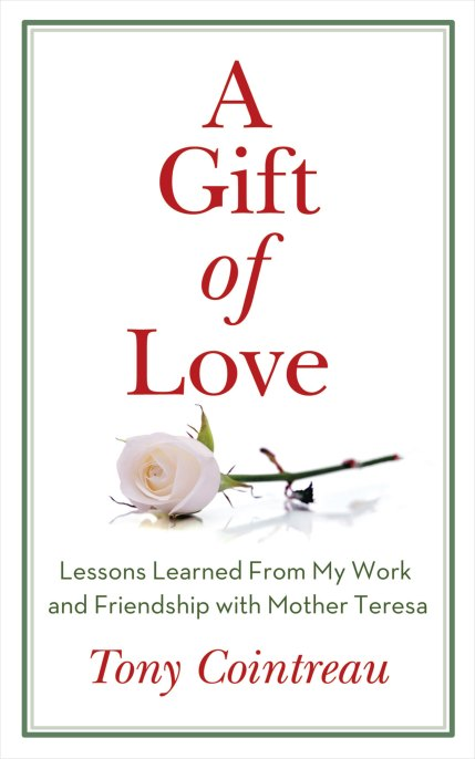 A Gift of Love: Lessons Learned from My Work and Friendship with Mother Teresa by Tony Cointreau (A Book Review)
