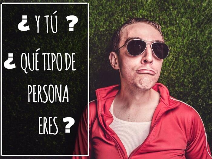 ¿Y TU? ¿QUE TIPO DE PERSONA ERES?