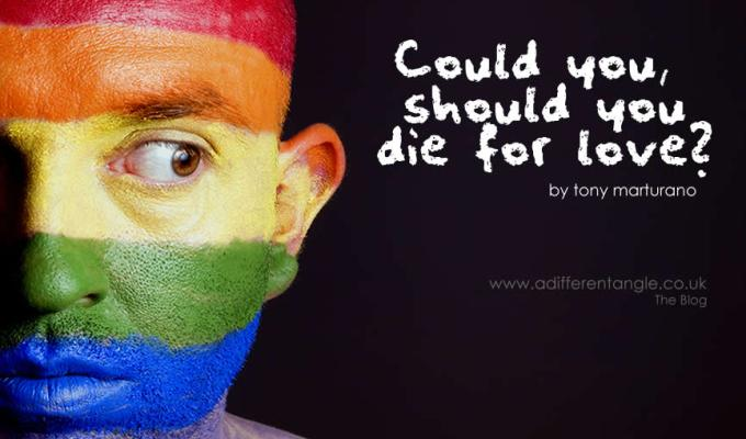 COULD YOU, SHOULD YOU DIE FOR LOVE?