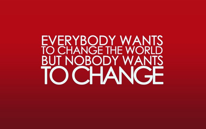 Be the change that you want to see