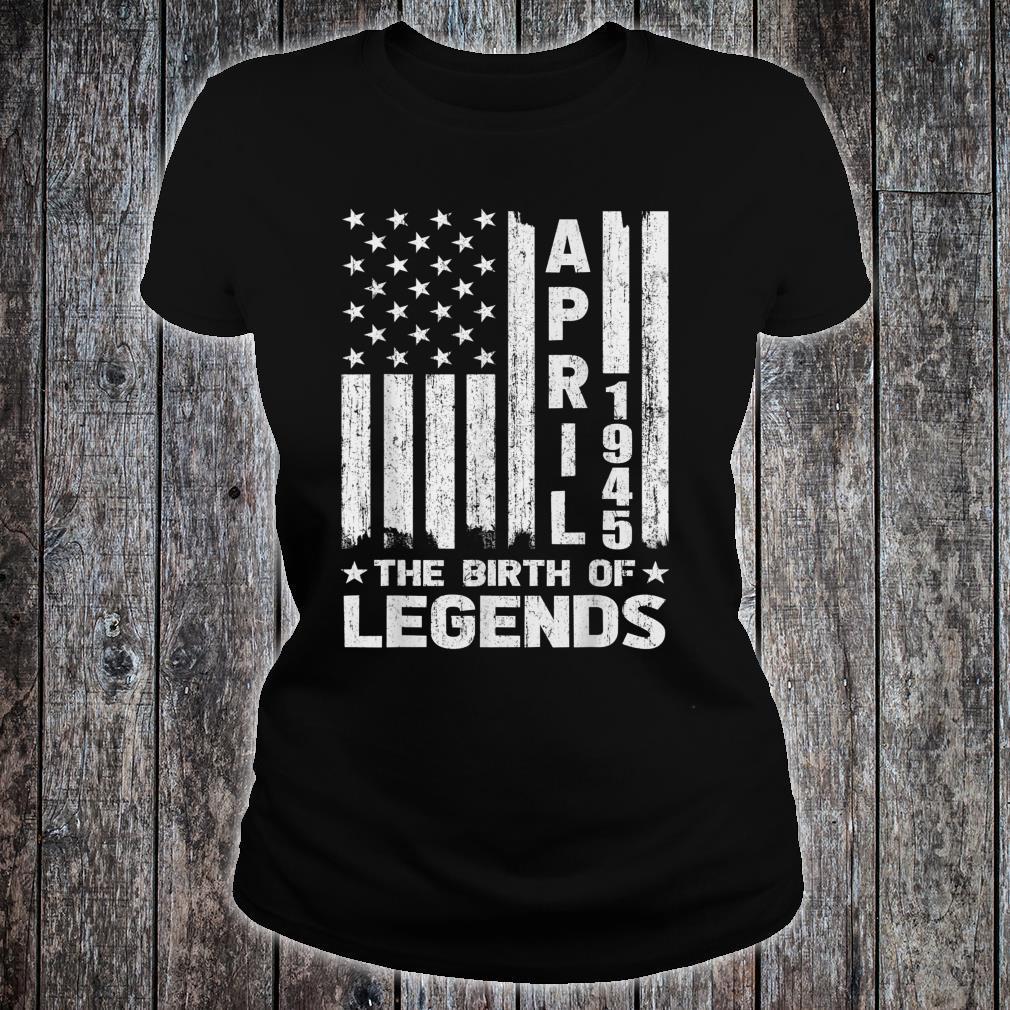 76th Birthday Shirt April 1945 The Birth Of Legends Shirt ladies tee