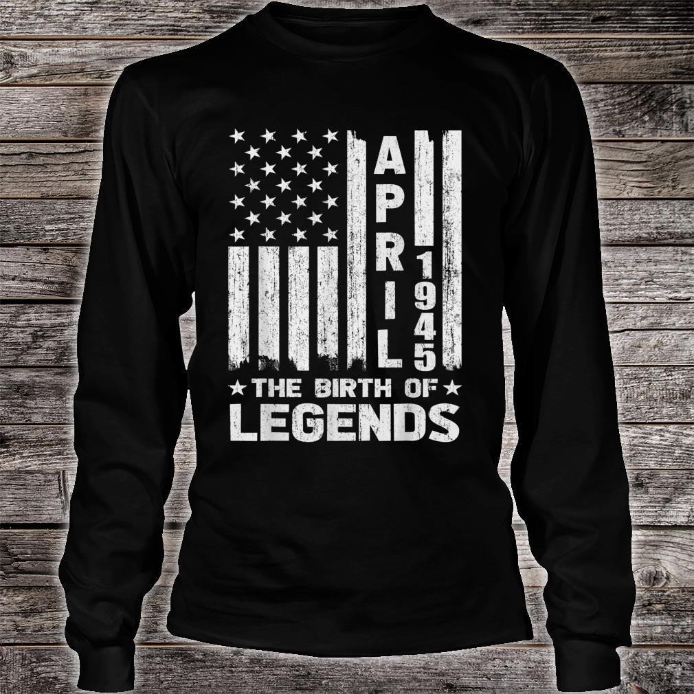 76th Birthday Shirt April 1945 The Birth Of Legends Shirt long sleeved