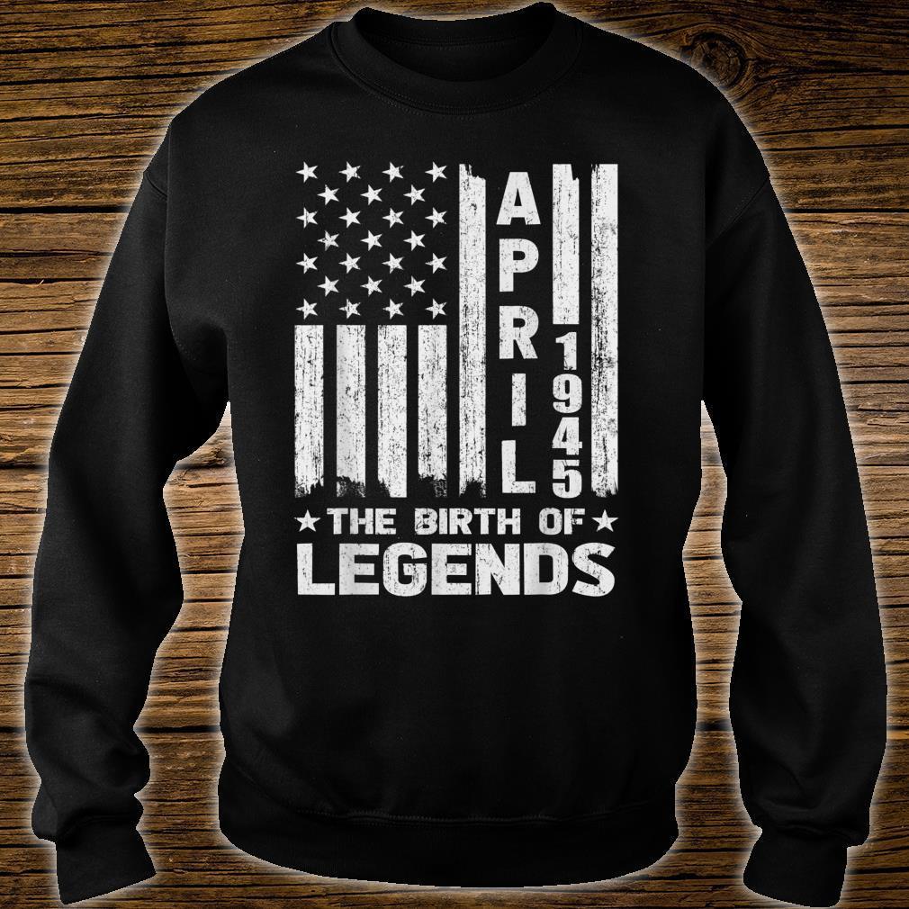 76th Birthday Shirt April 1945 The Birth Of Legends Shirt sweater