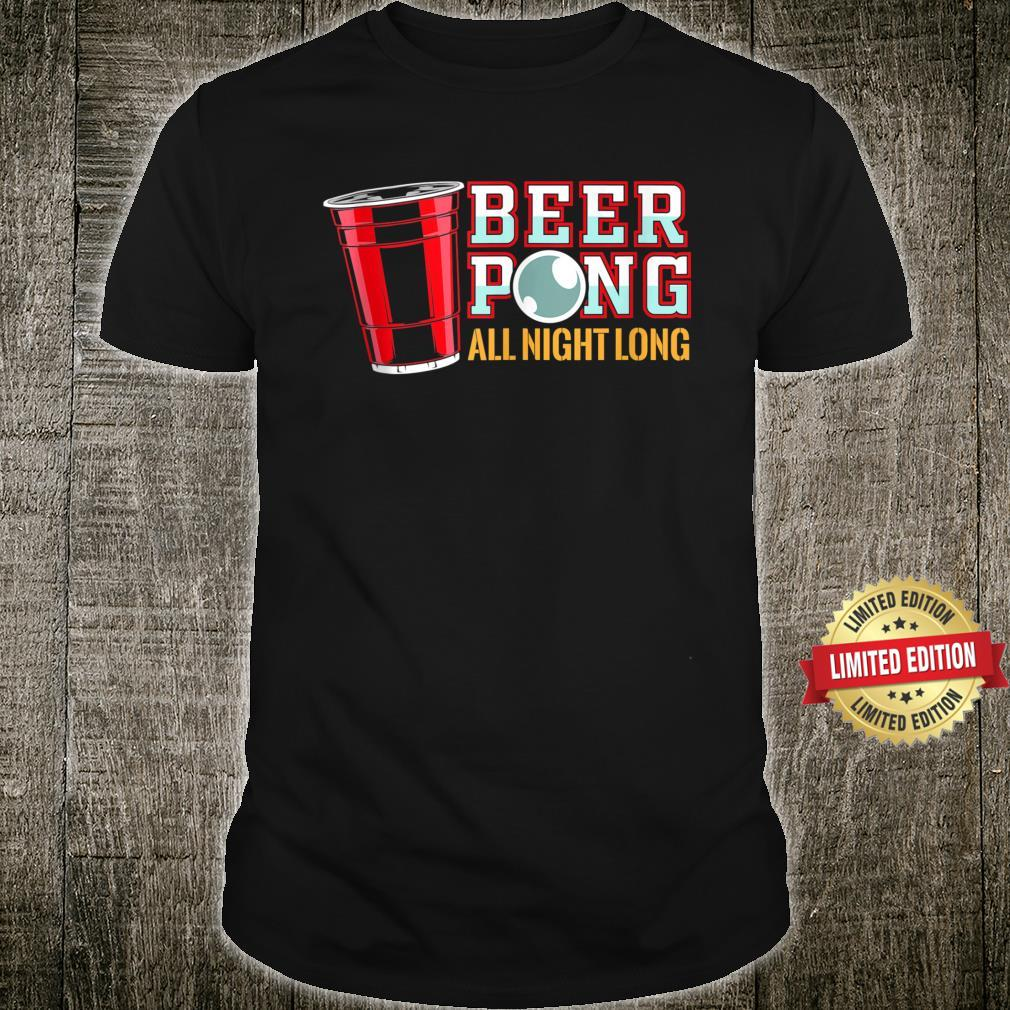 Beer Pong All Night Long Beer Pong Drinking Game Shirt