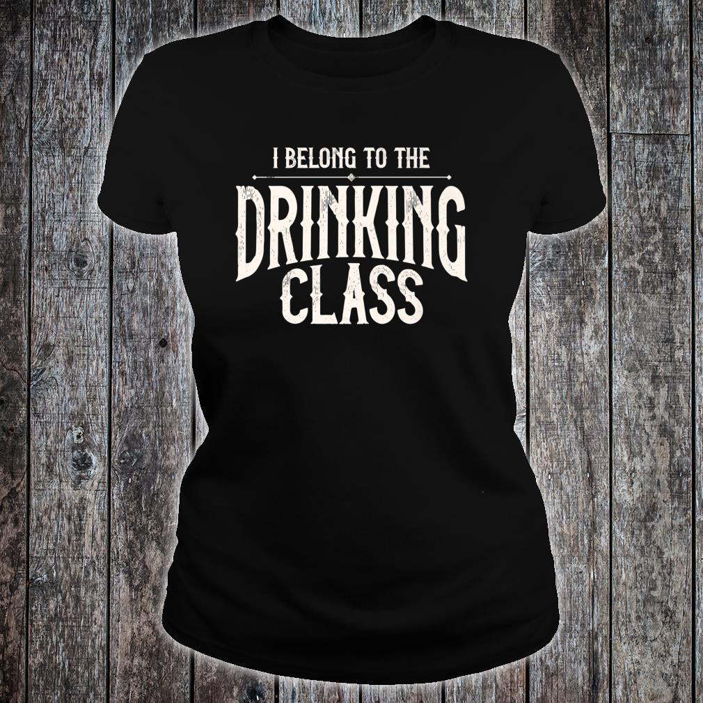 I Belong To The Drinking Class Day Drinking Beer And Wine Shirt ladies tee