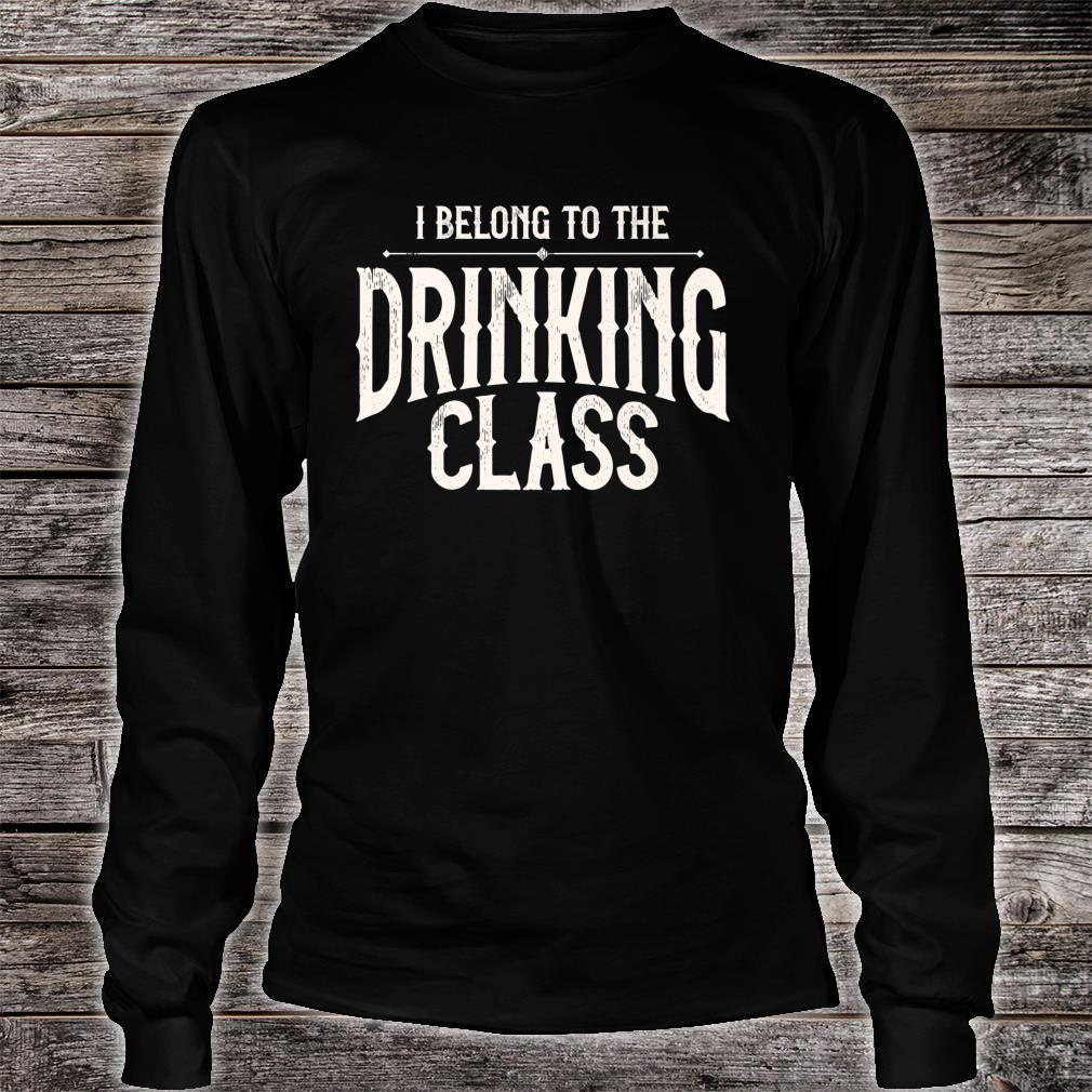 I Belong To The Drinking Class Day Drinking Beer And Wine Shirt long sleeved