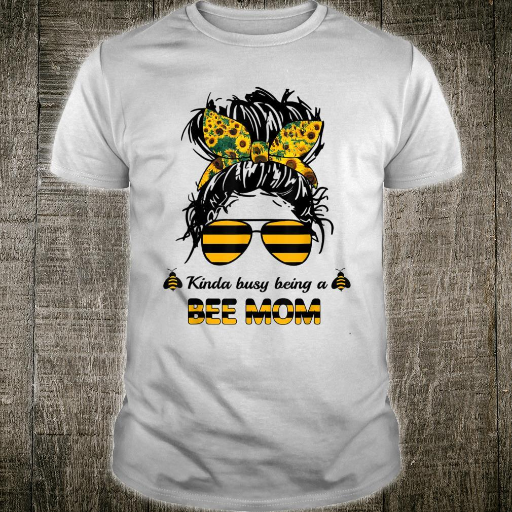 Kinda Busy Being A Bee Mom Happy Mother's Day Shirt