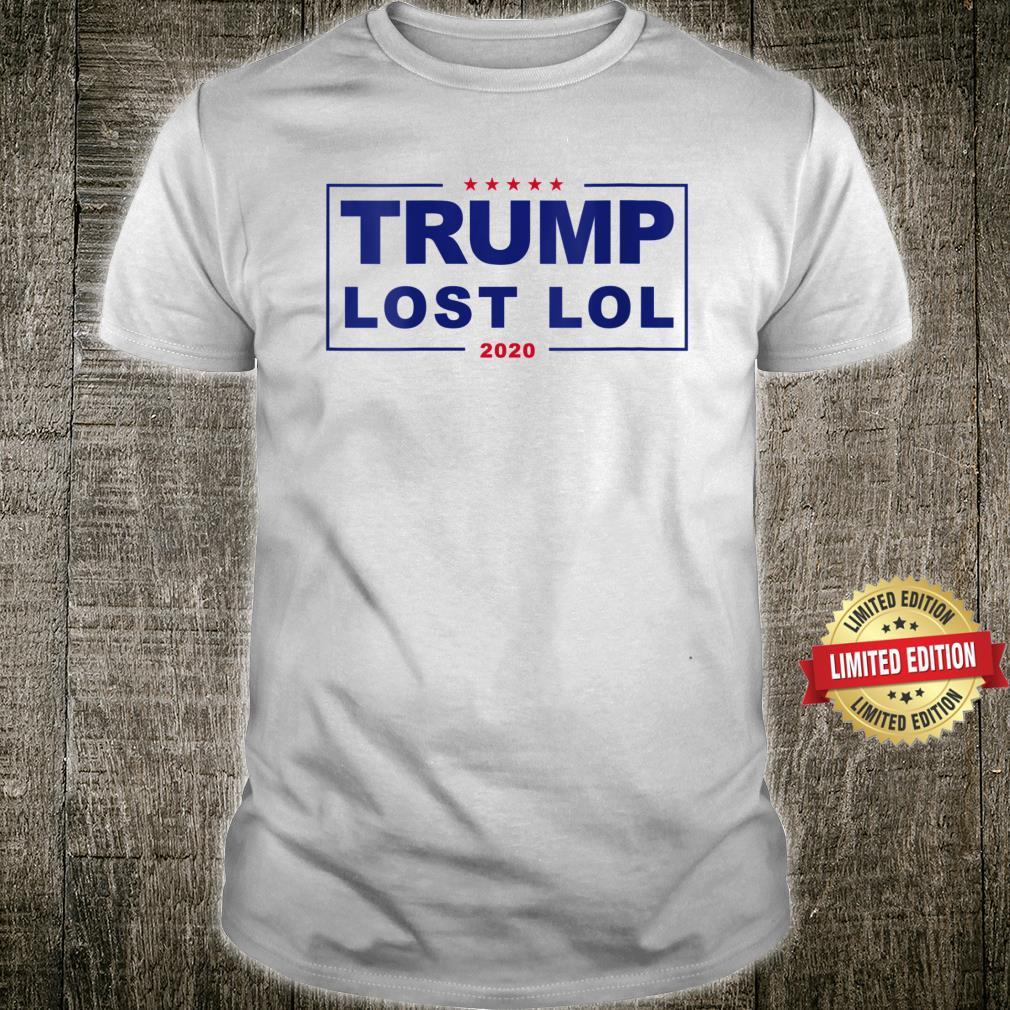 Trump lost lol 2020 Shirt