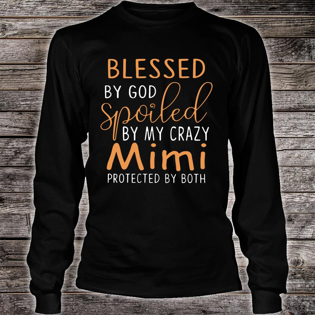 Blessed by god spoiled by my crazy mimi protected by both shirt long sleeved