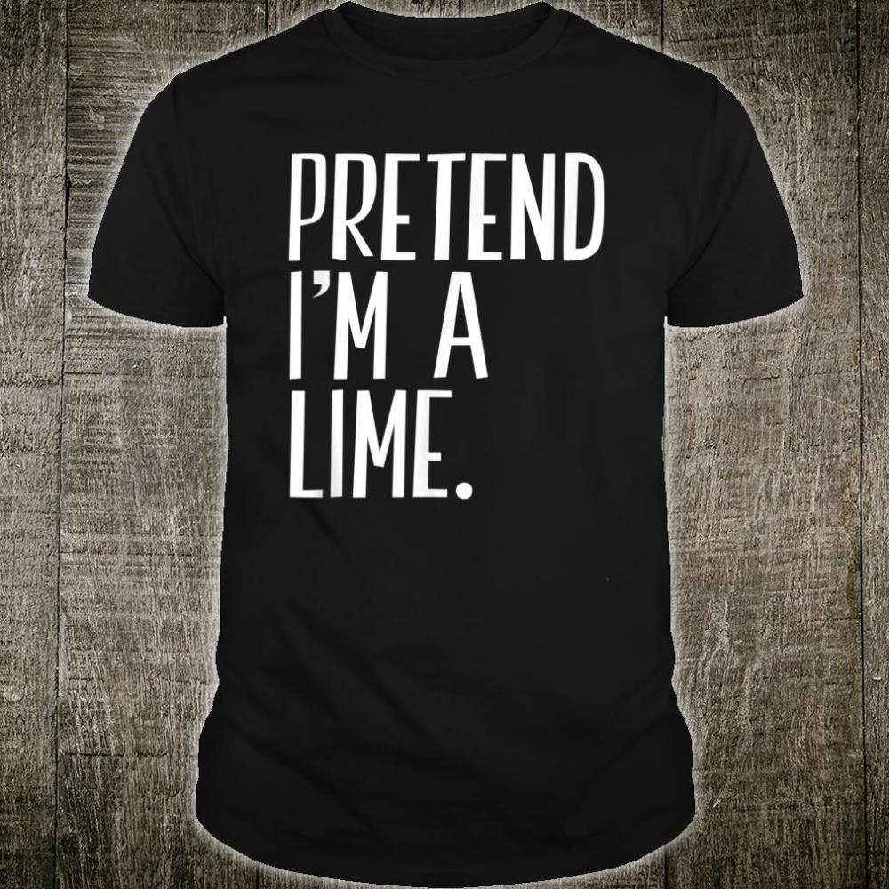 Pretend I'm A Lime Funny Halloween Party Shirt