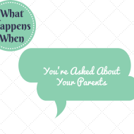 What Happens When: People Ask About Your Parents