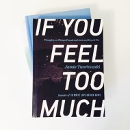 "How ""If You Feel Too Much"" by Jamie Tworkowski Gave Me A New Friend"