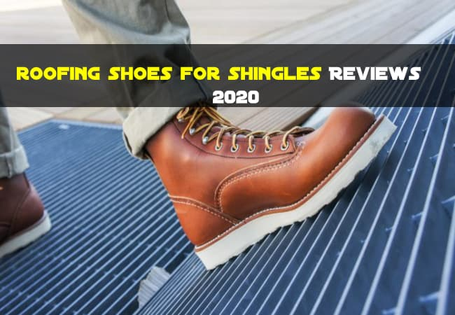 Ultimate Guide To Buy Best Roofing Shoes For Shingles