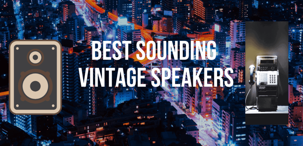 BEST SOUNDING VINTAGE SPEAKERS