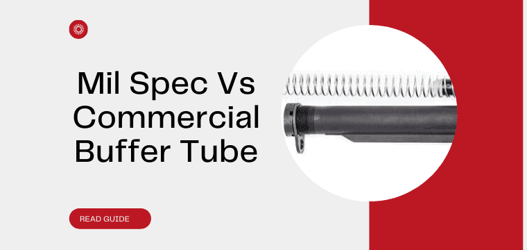 Difference Between Mil Spec Buffer Tube Vs Commercial