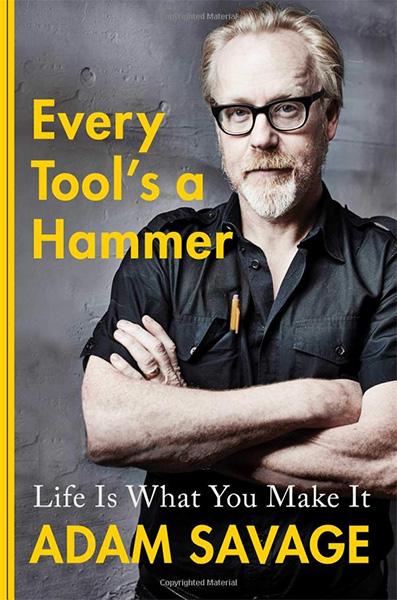 Adam Savage Every Tools a Hammer Book 2019