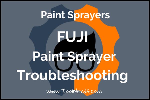 Fuji Paint Spray Gun Troubleshooting Tips and Tricks