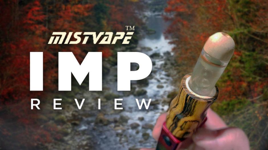 Mistvape Imp Review