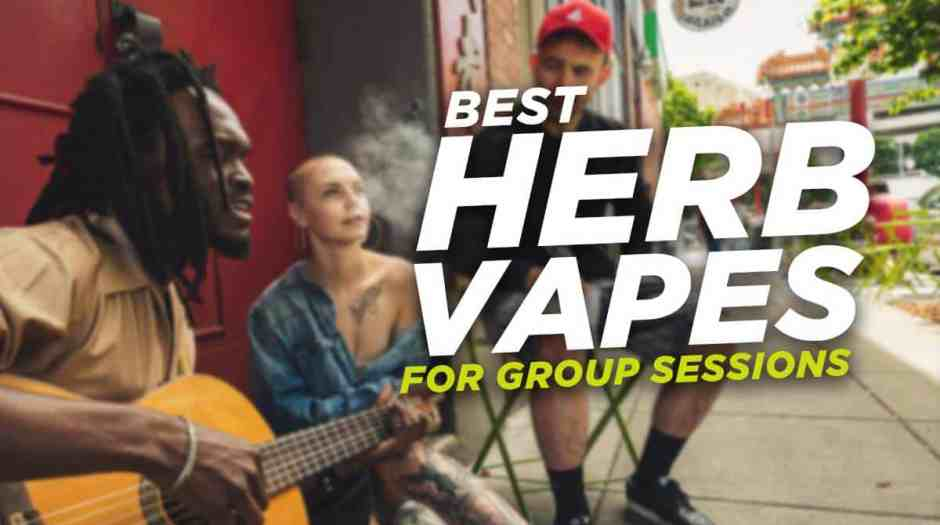 Best herb vapes for group sessions