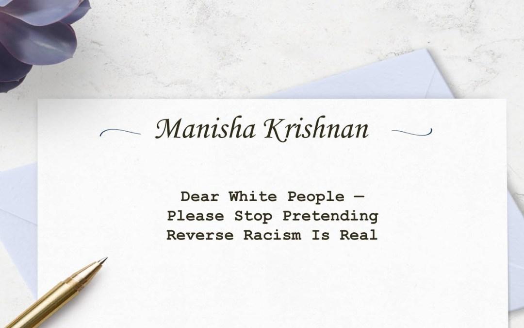 Dear White People — Please Stop PretendingReverse Racism Is Real