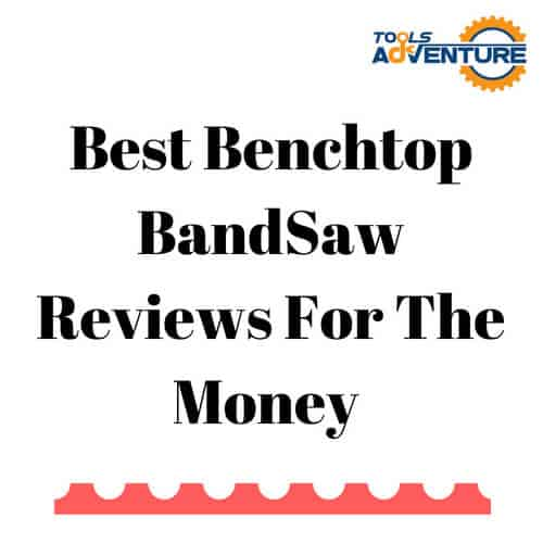 Best Benchtop BandSaw Reviews For the Money