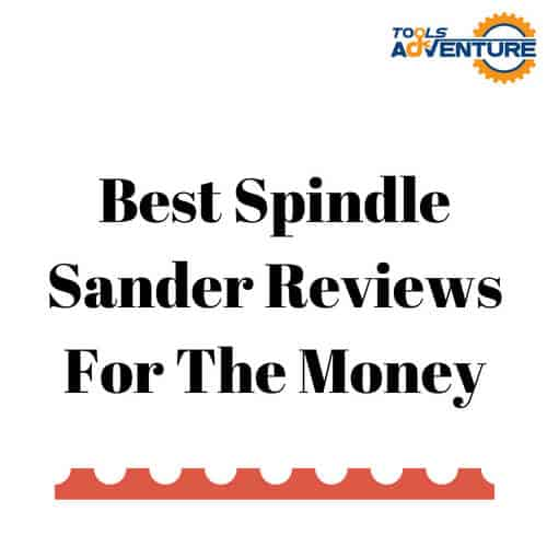 Best Spindle Sander Reviews For The Money