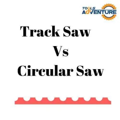 Track Saw Vs. Circular Saw