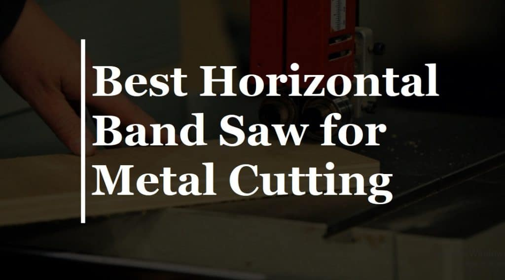 Best Horizontal Band Saw for Metal Cutting in 2021 (Top #7 Pick)