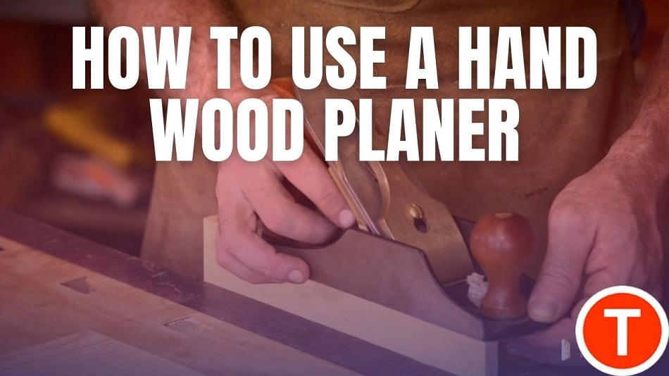 How to use a hand wood planer