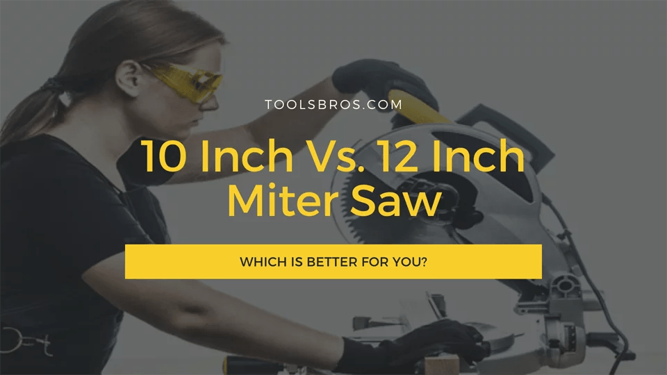 10 Inch Vs. 12 Inch Miter Saw: Differences and Which is Better?