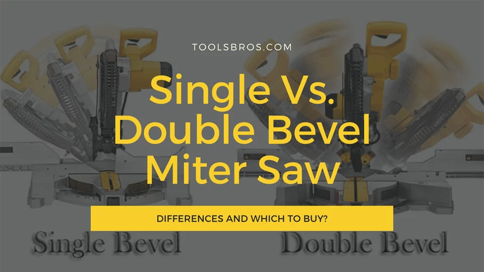 Single Vs. Double Bevel Miter Saw - Differences and Which to buy?