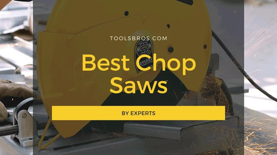 Best Chop Saws 2020 - By Experts