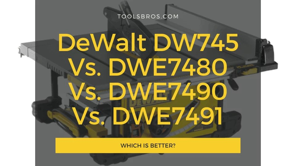 DeWalt DW745 vs DWE7480 vs DWE7490 vs DWE7491: Which is Better?