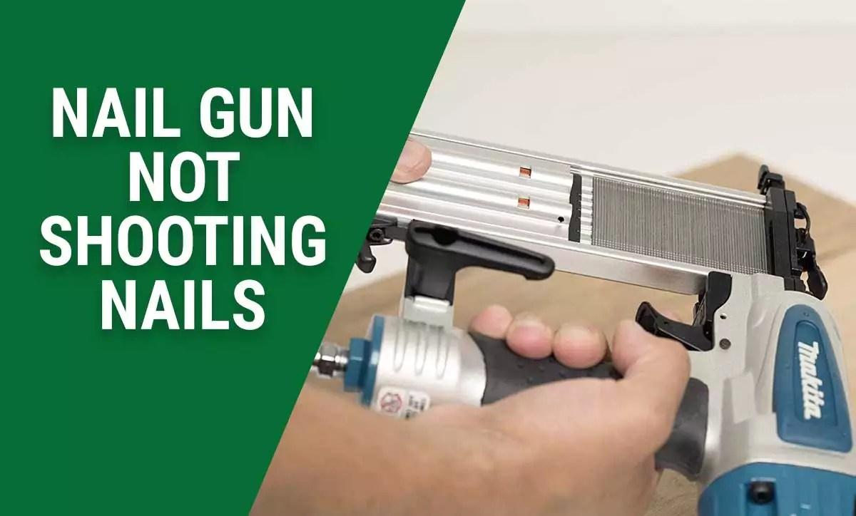 Nail Gun Not Shooting Nails