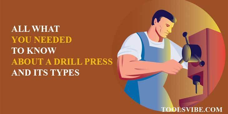 Drill press and types of drill press