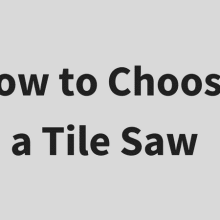 How to Choose a Tile Saw