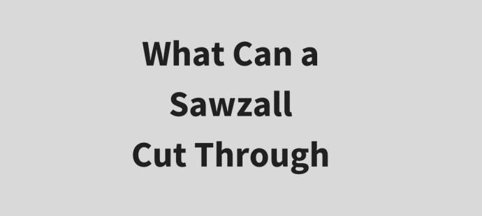 What Can a Sawzall Cut Through