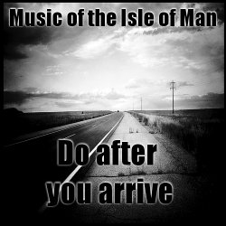 Music of the Isle of Man - Do after you arrive
