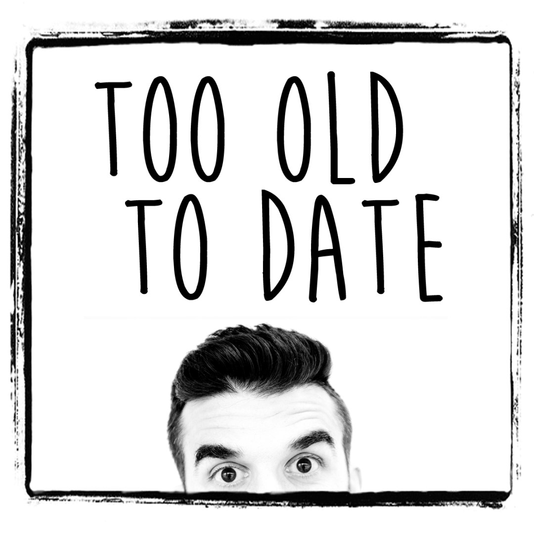 Too Old To Date Podcast