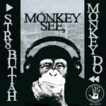 New Music:Str8Buttah-Monkey See Monkey do