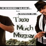 Iceberg Slim ft. Banky W – Too Much Money