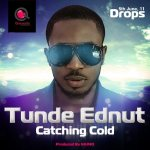 Tunde Ednut – Catching Cold