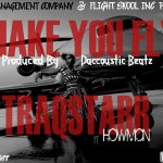 TraQstarr – Make You Fly ft. Howmon