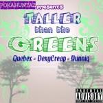 Quebex, DexyCreap & Yunniq – Taller Than The Greens