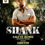 Shank – Salute Remix ft Wizkid + Ghetto