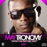 Maytronomy – Must To Get It + Wetin You Dey Feel Like