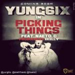 Yung6ix – Picking Things ft. Naeto C