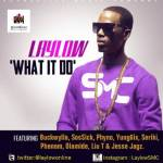 Laylow – What It Do ft Buckwylla, SosSick, Phyno, Yung6ix, Seriki, Phenom, Olamide, Liu T & Jesse Jagz