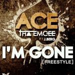Ace TheEmcee – I'm Gone [Freestyle] ft J Berg