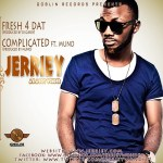 Jerriey – Fresh 4 Dat | Complicated ft Muno